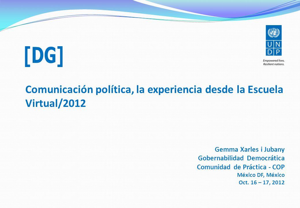 [DG] Comunicación política, la experiencia desde la Escuela Virtual/2012. Gemma Xarles i Jubany. Gobernabilidad Democrática.